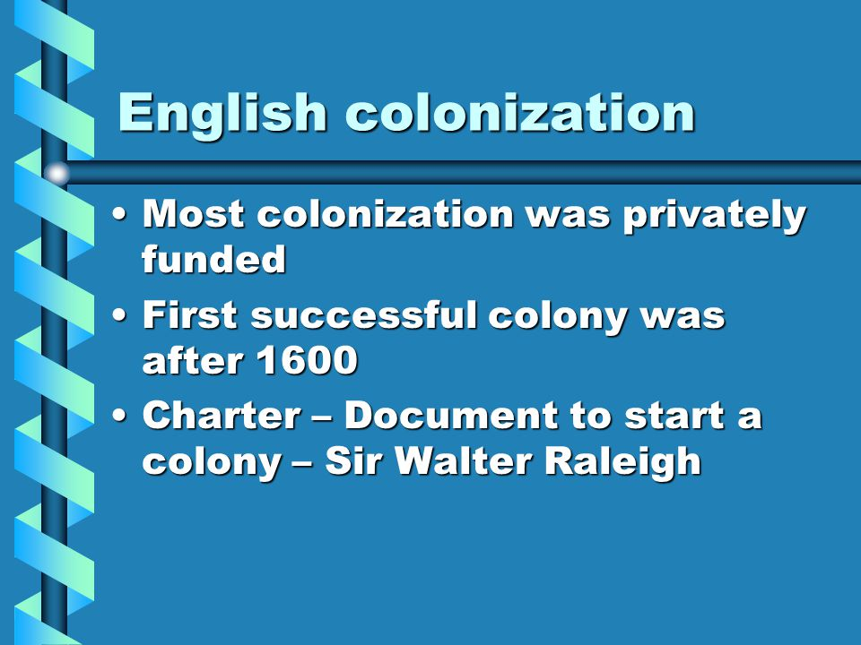 English colonization Most colonization was privately funded