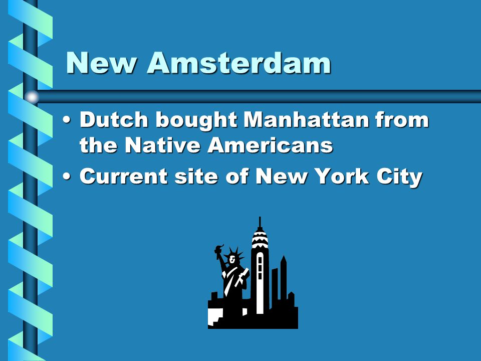 New Amsterdam Dutch bought Manhattan from the Native Americans
