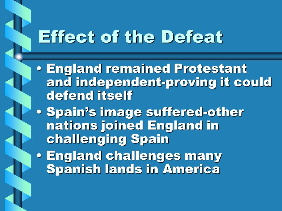 Effect of the Defeat England remained Protestant and independent-proving it could defend itself.