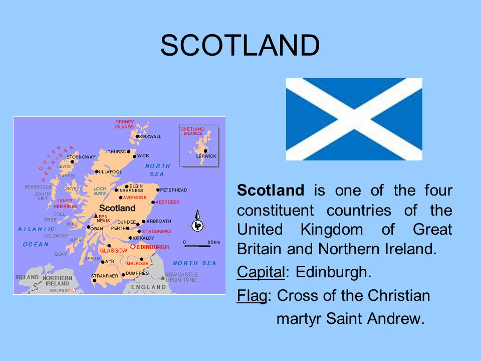 SCOTLAND Scotland is one of the four constituent countries of the United Kingdom of Great Britain and Northern Ireland.
