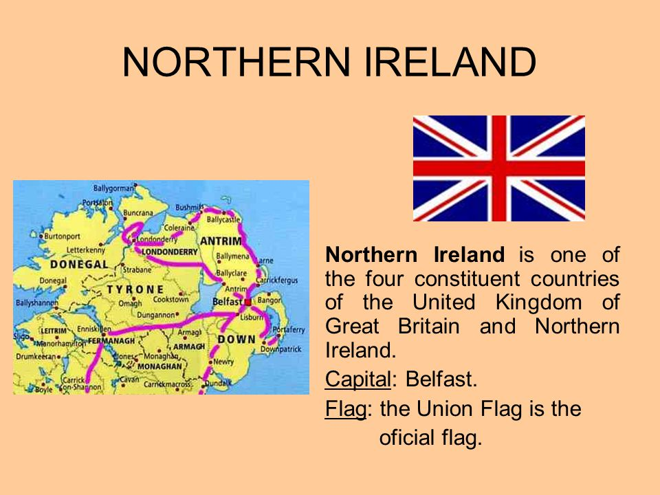 NORTHERN IRELAND Northern Ireland is one of the four constituent countries of the United Kingdom of Great Britain and Northern Ireland.