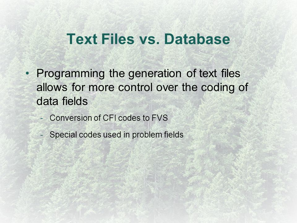 Text Files vs. Database Programming the generation of text files allows for more control over the coding of data fields.