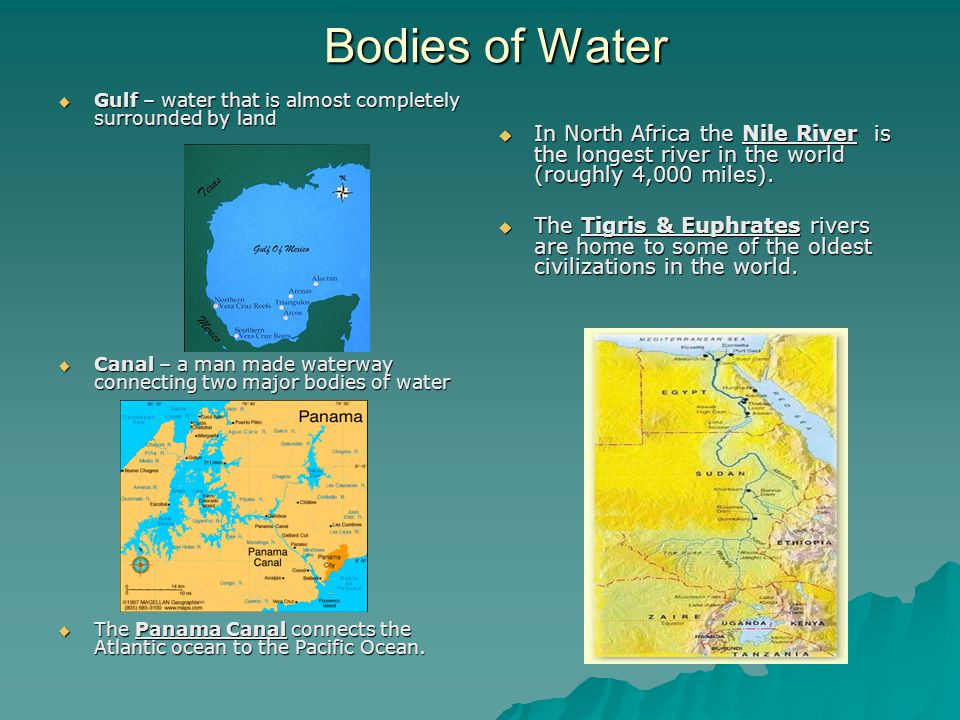 Bodies of Water Gulf – water that is almost completely surrounded by land. Canal – a man made waterway connecting two major bodies of water.
