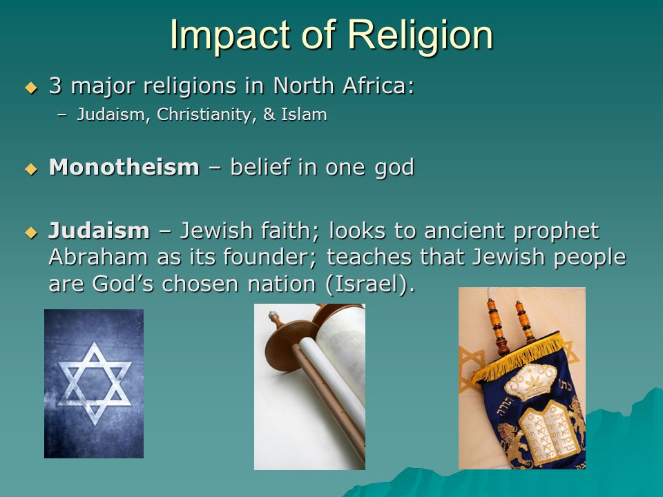 Impact of Religion 3 major religions in North Africa:
