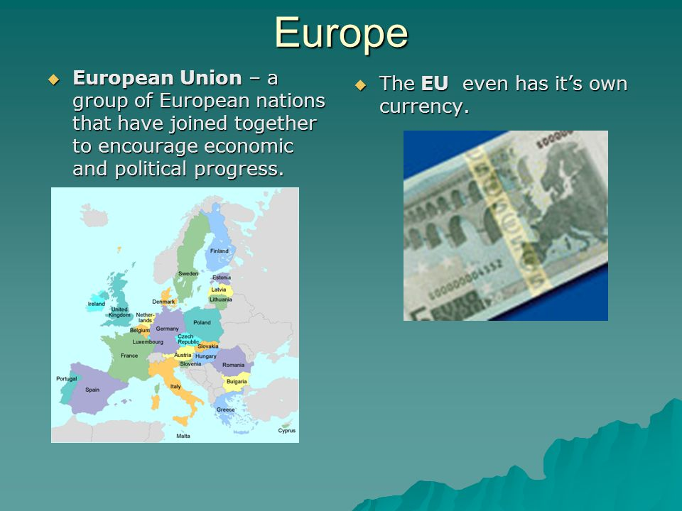Europe European Union – a group of European nations that have joined together to encourage economic and political progress.