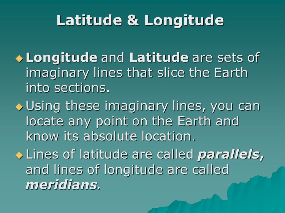Latitude & Longitude Longitude and Latitude are sets of imaginary lines that slice the Earth into sections.