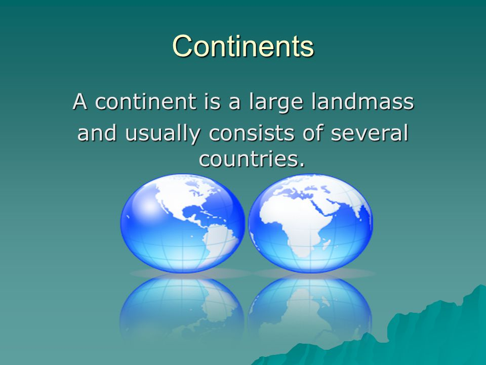 Continents A continent is a large landmass