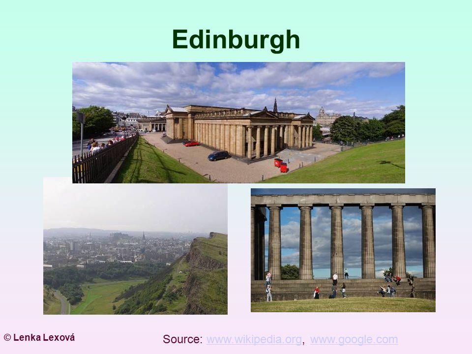 Edinburgh © Lenka Lexová Source: www.wikipedia.org, www.google.com