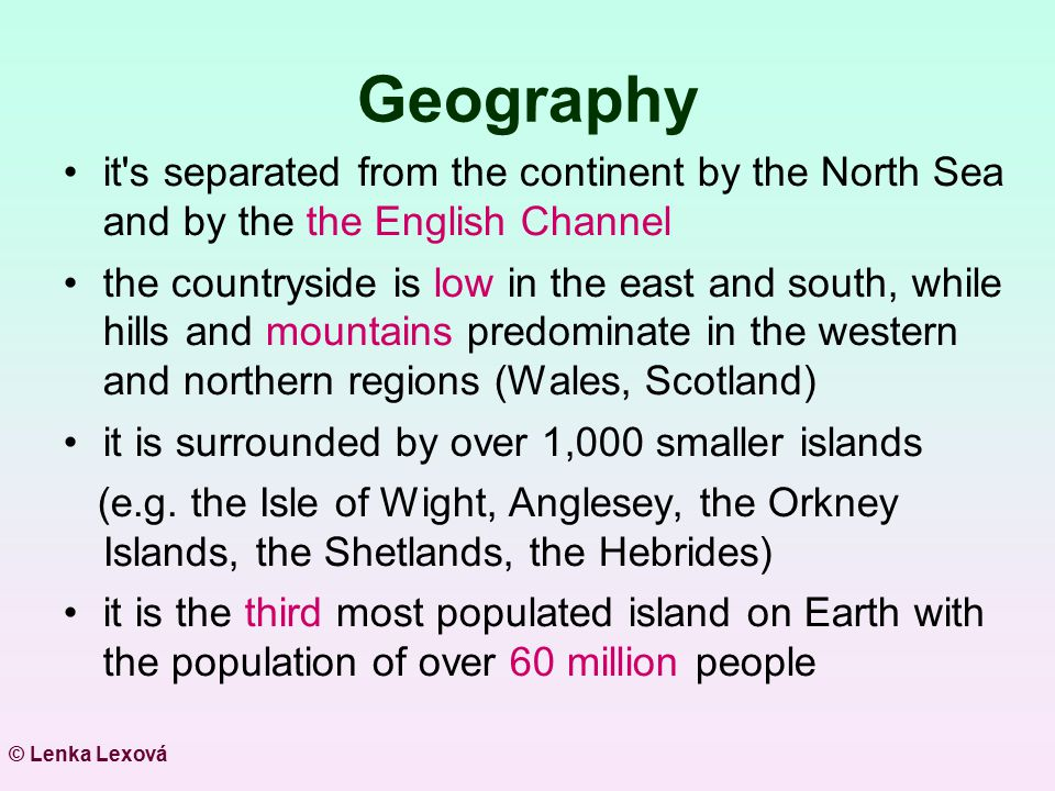 Geography it s separated from the continent by the North Sea and by the the English Channel.