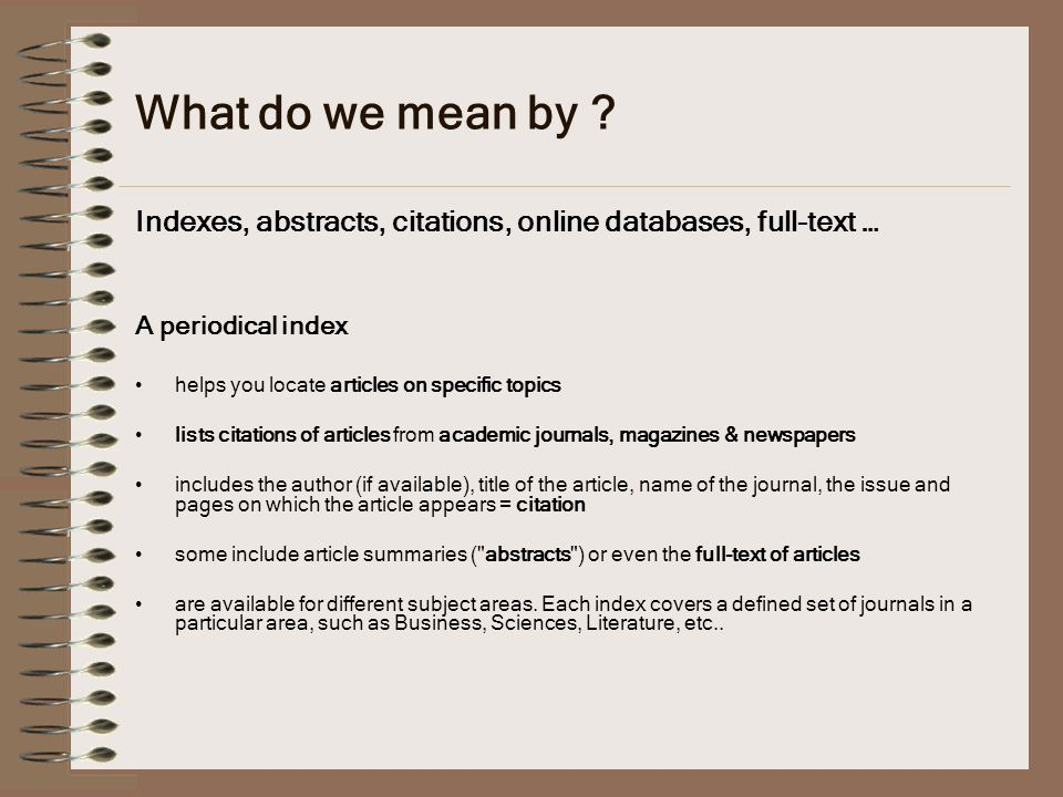 What do we mean by Indexes, abstracts, citations, online databases, full-text … A periodical index.