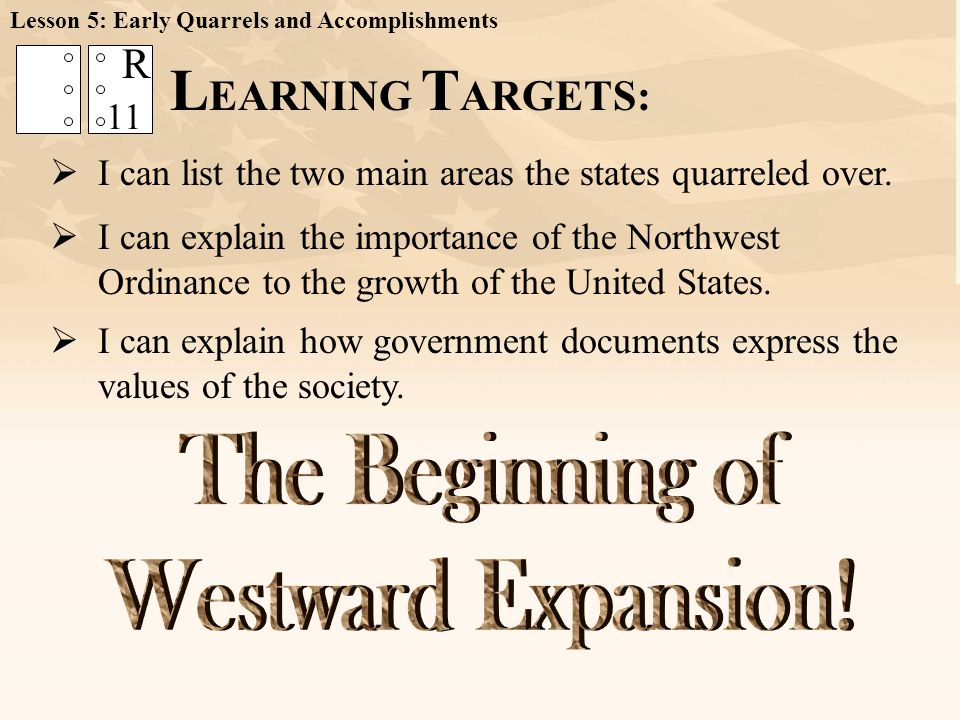 LEARNING TARGETS: The Beginning of Westward Expansion! R 11