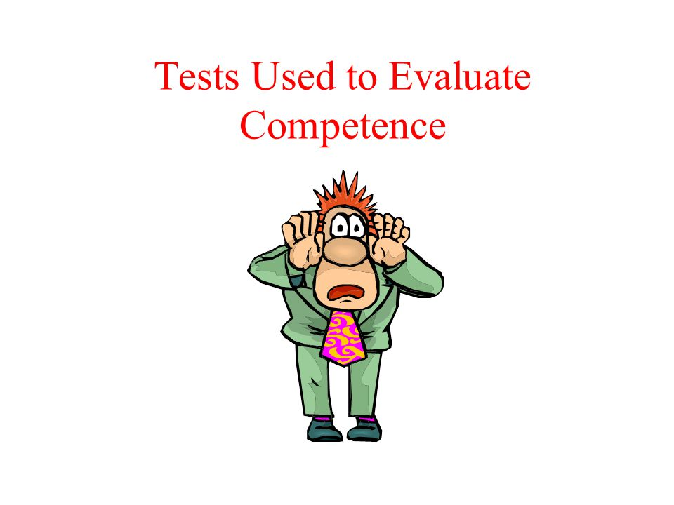 Tests Used to Evaluate Competence