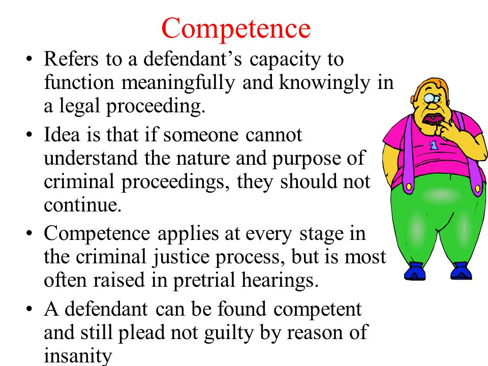 Competence Refers to a defendant's capacity to function meaningfully and knowingly in a legal proceeding.