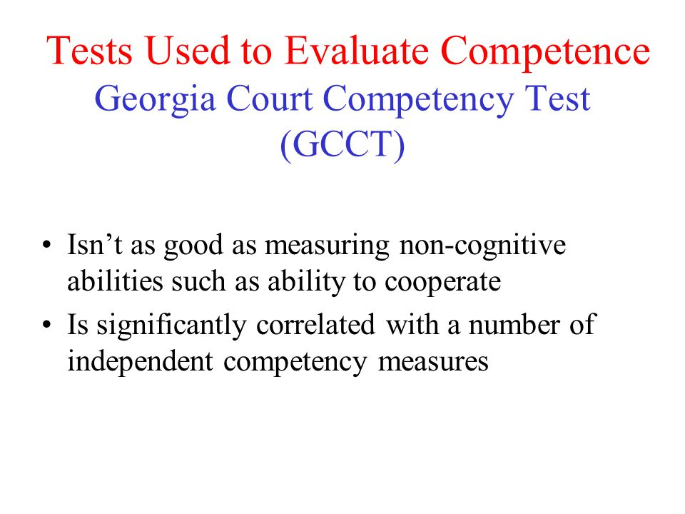 Tests Used to Evaluate Competence Georgia Court Competency Test (GCCT)