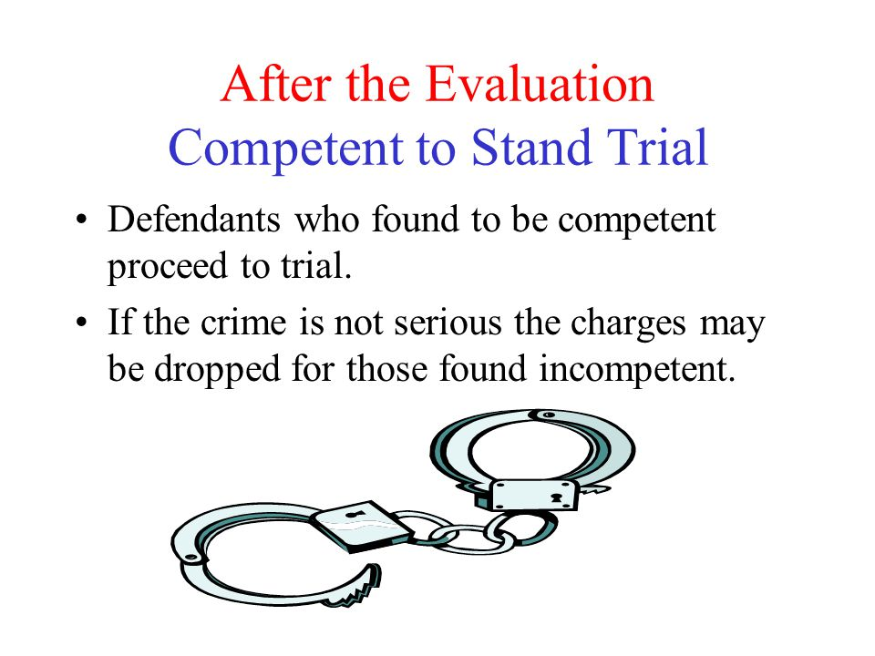 After the Evaluation Competent to Stand Trial