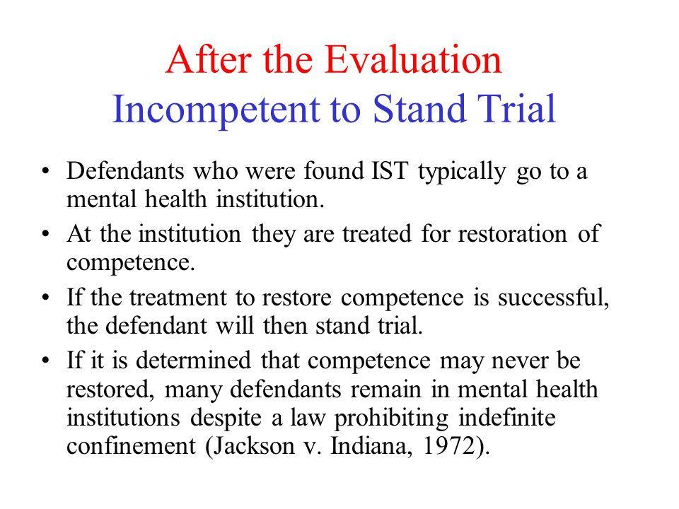 After the Evaluation Incompetent to Stand Trial