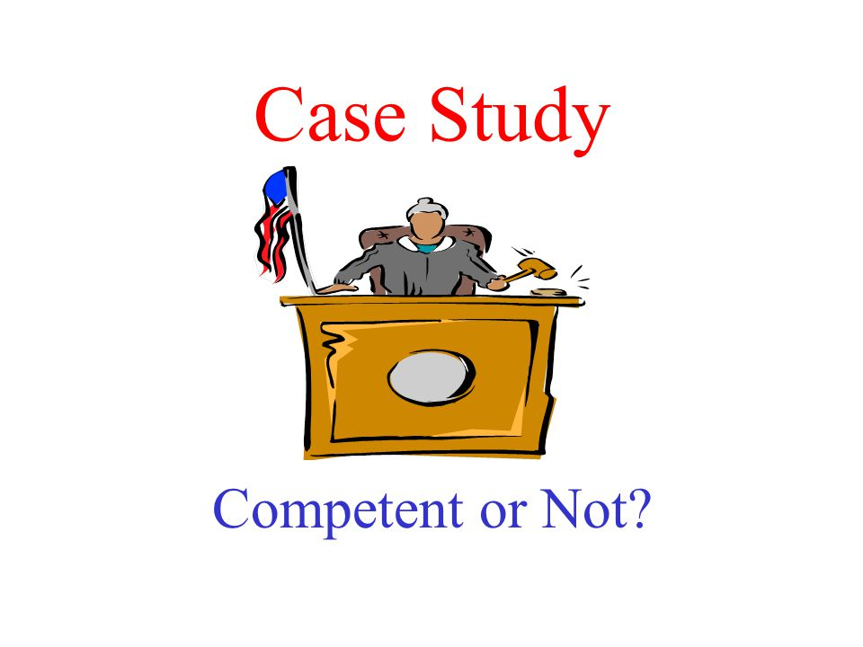 Case Study Competent or Not