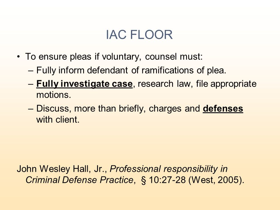 IAC FLOOR To ensure pleas if voluntary, counsel must:
