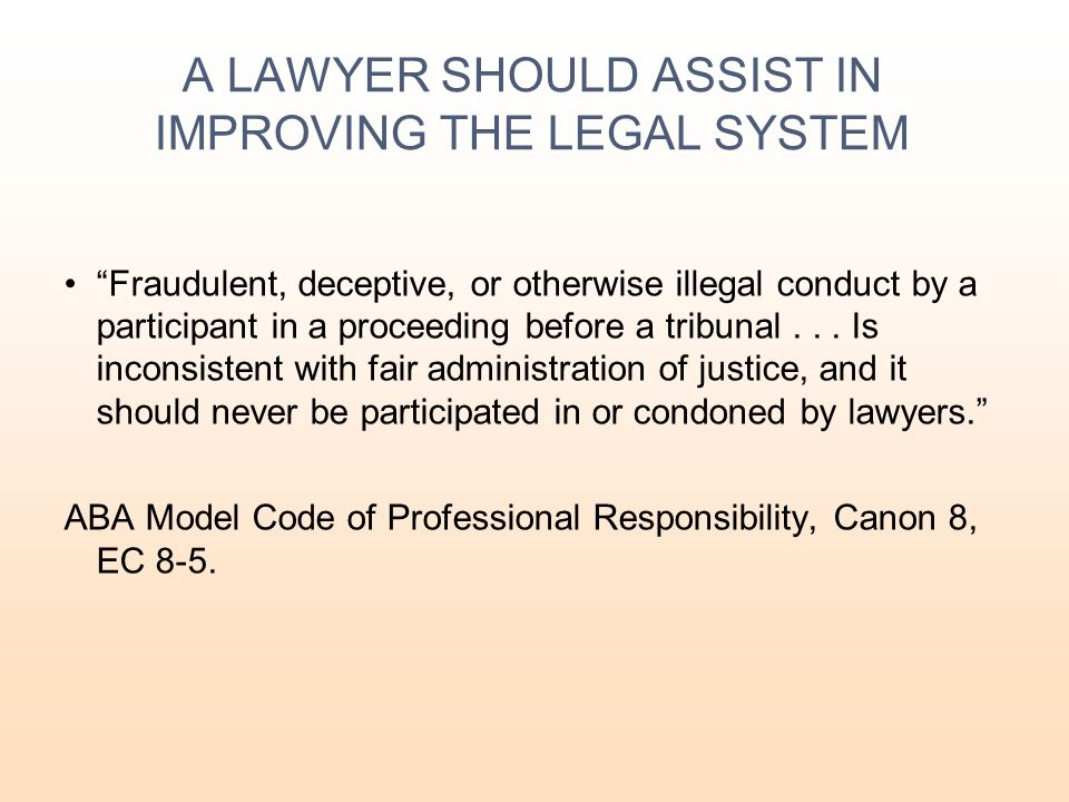 A LAWYER SHOULD ASSIST IN IMPROVING THE LEGAL SYSTEM