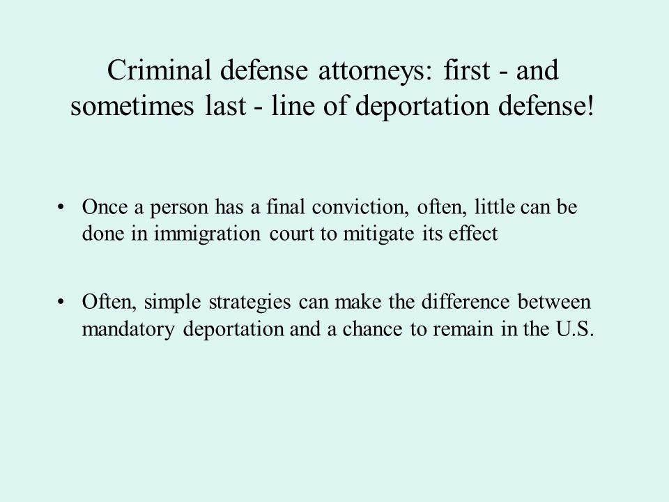 Criminal defense attorneys: first - and sometimes last - line of deportation defense!