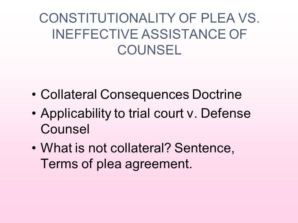 CONSTITUTIONALITY OF PLEA VS. INEFFECTIVE ASSISTANCE OF COUNSEL