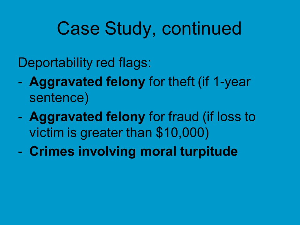 Case Study, continued Deportability red flags: