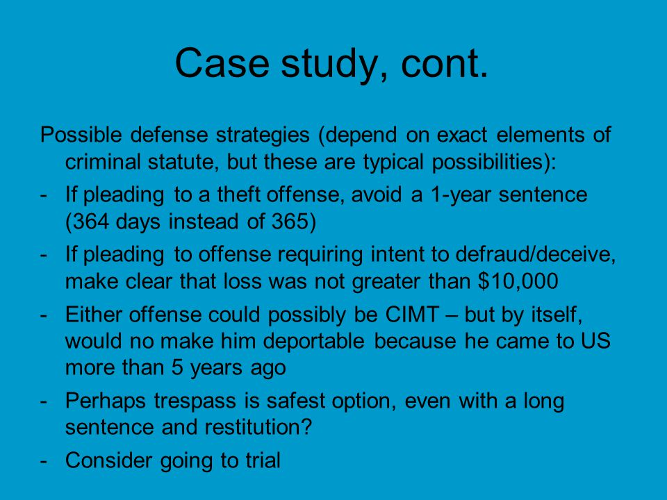Case study, cont. Possible defense strategies (depend on exact elements of criminal statute, but these are typical possibilities):
