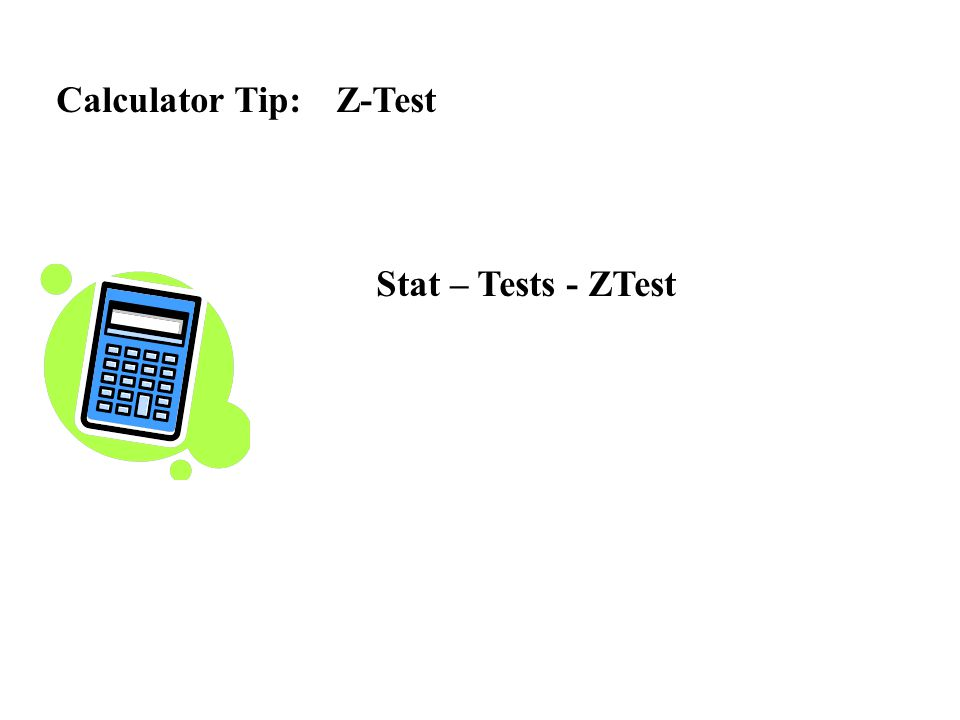Calculator Tip: Z-Test Stat – Tests - ZTest