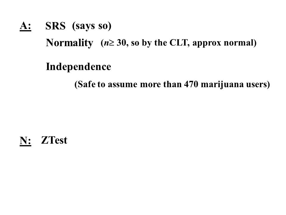 A: SRS (says so) Normality Independence N: ZTest