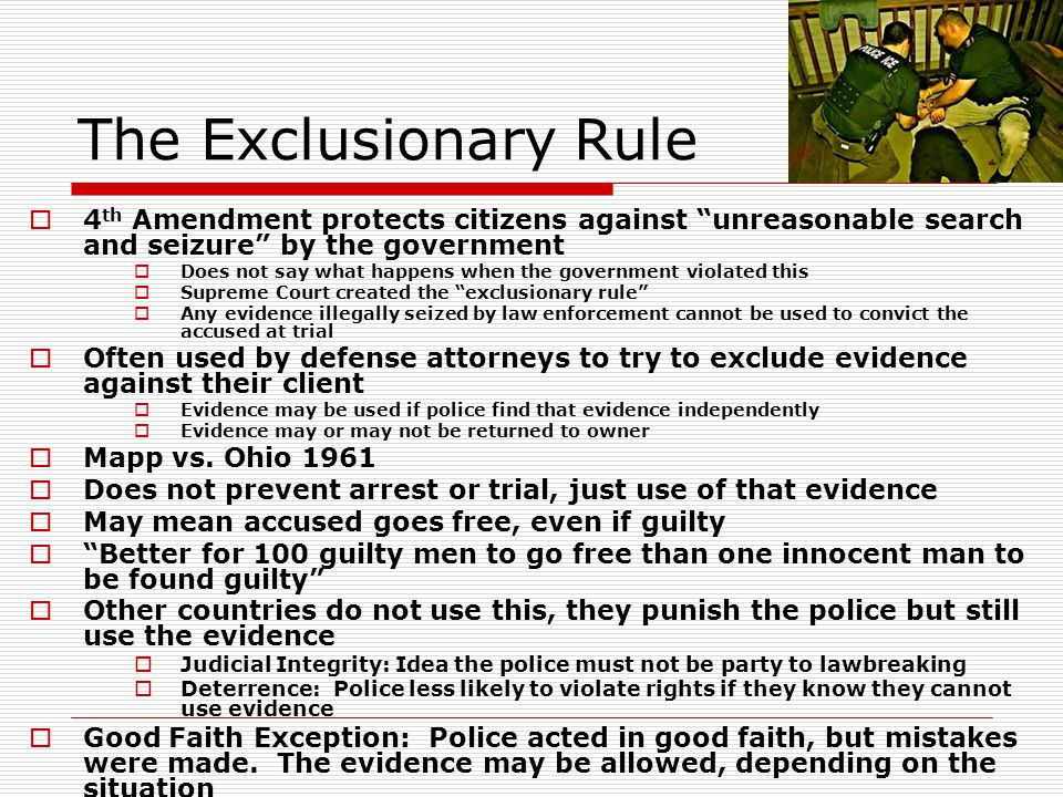 The Exclusionary Rule 4th Amendment protects citizens against unreasonable search and seizure by the government.