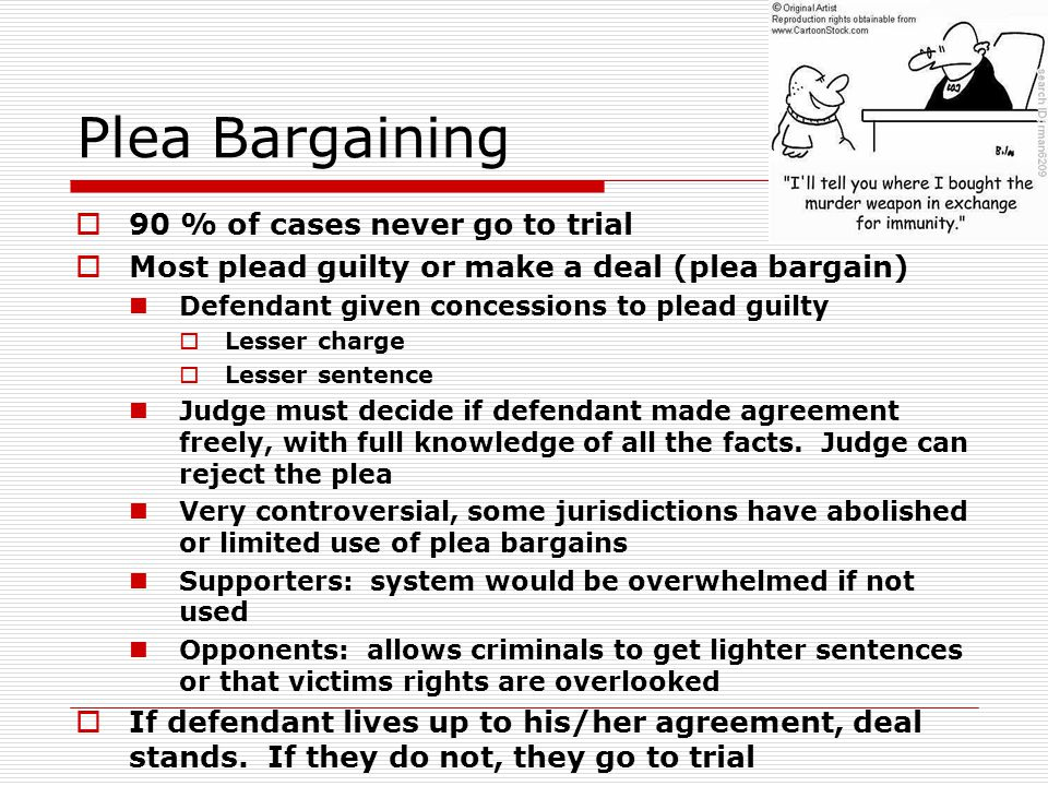 Plea Bargaining 90 % of cases never go to trial