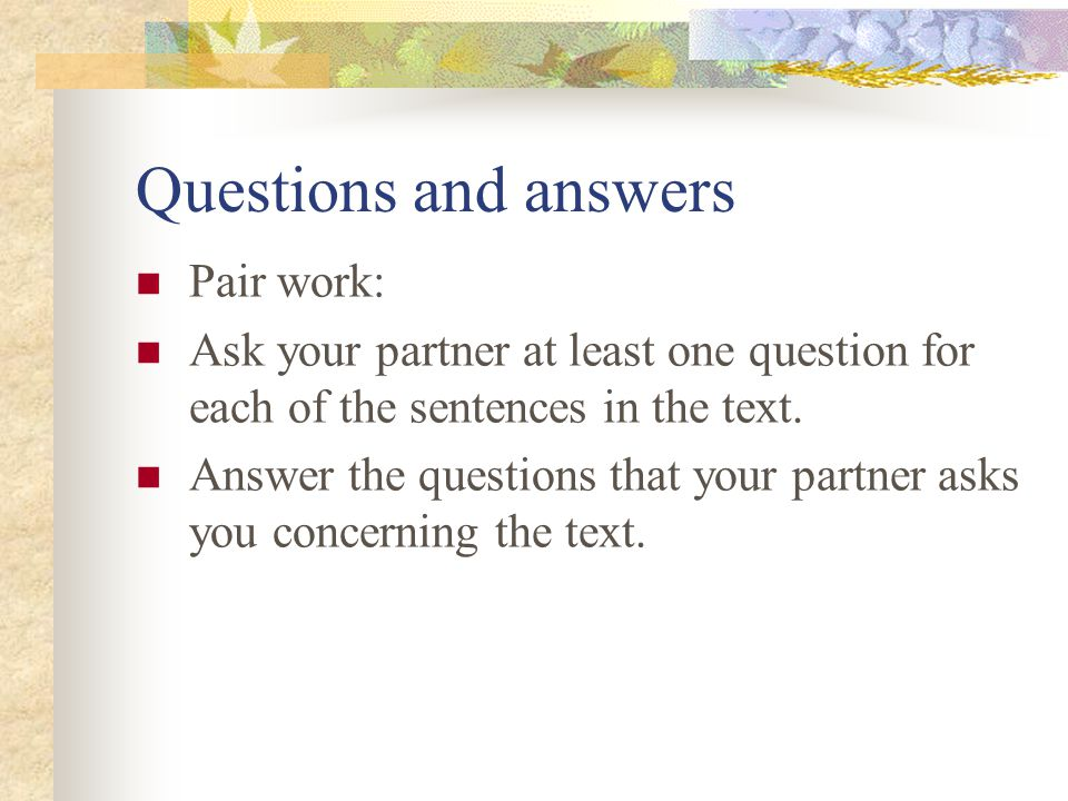 Questions and answers Pair work: