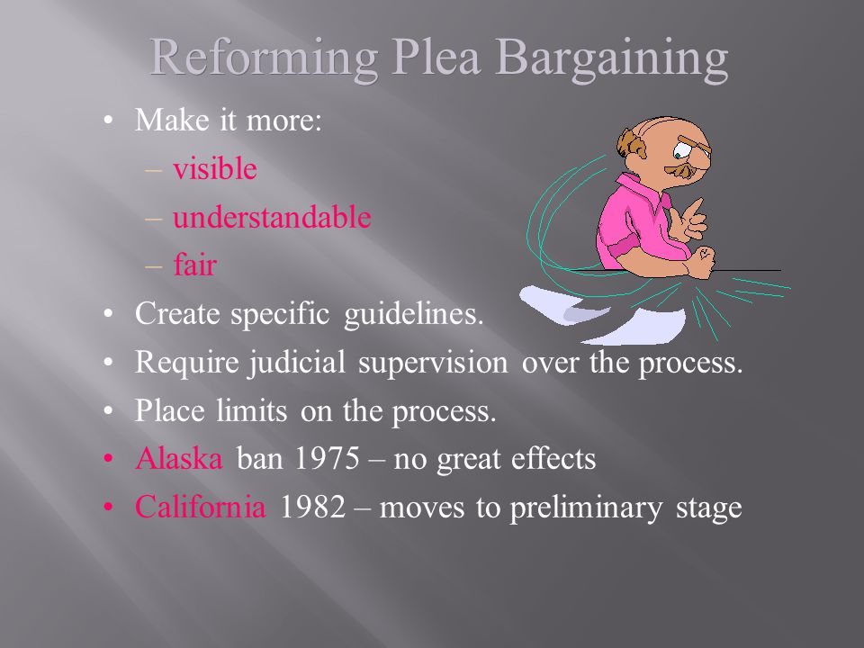 plea bargaining process Erning plea bargaining) welsh s white, a proposal for reform of the plea bargain- ing process, 119 u pa l rev 439, 440 (1971) (the advisability of attempting to provide sufficient resources to eliminate the need for guilty pleas is doubtful) frank v ariano & john w countryman, note, the role of plea negotiation.