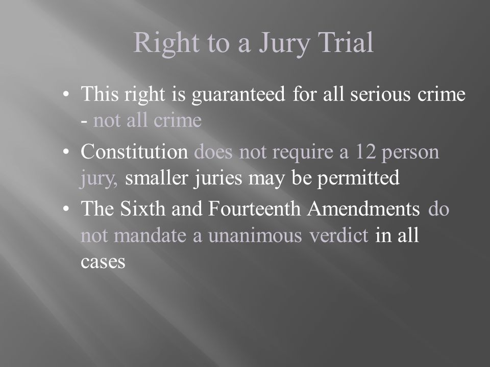 Right to a Jury Trial This right is guaranteed for all serious crime - not all crime.