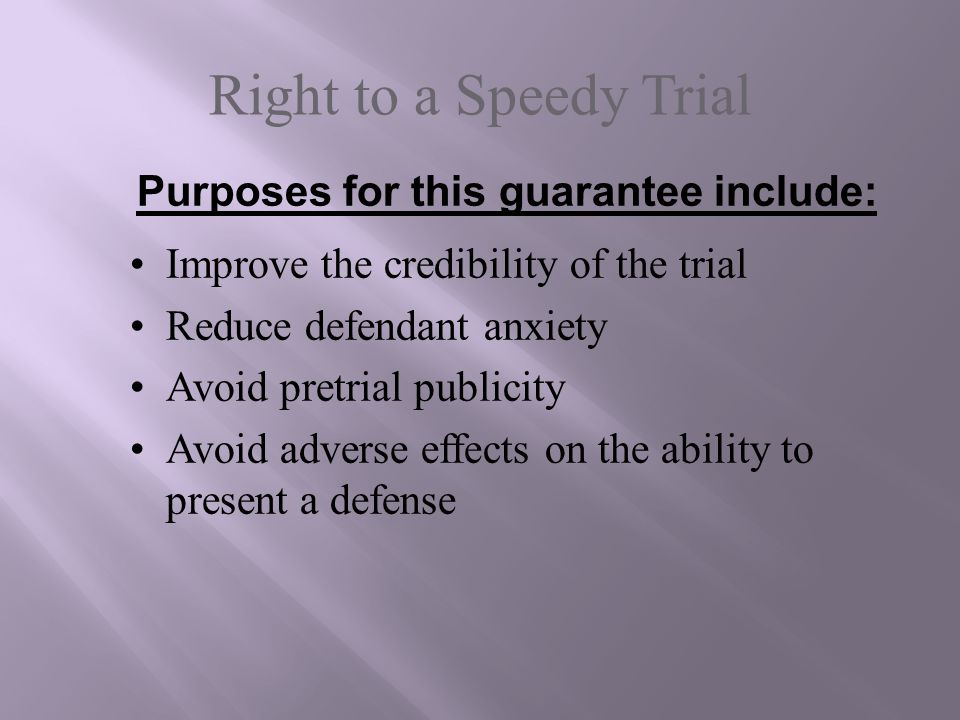 Right to a Speedy Trial Improve the credibility of the trial