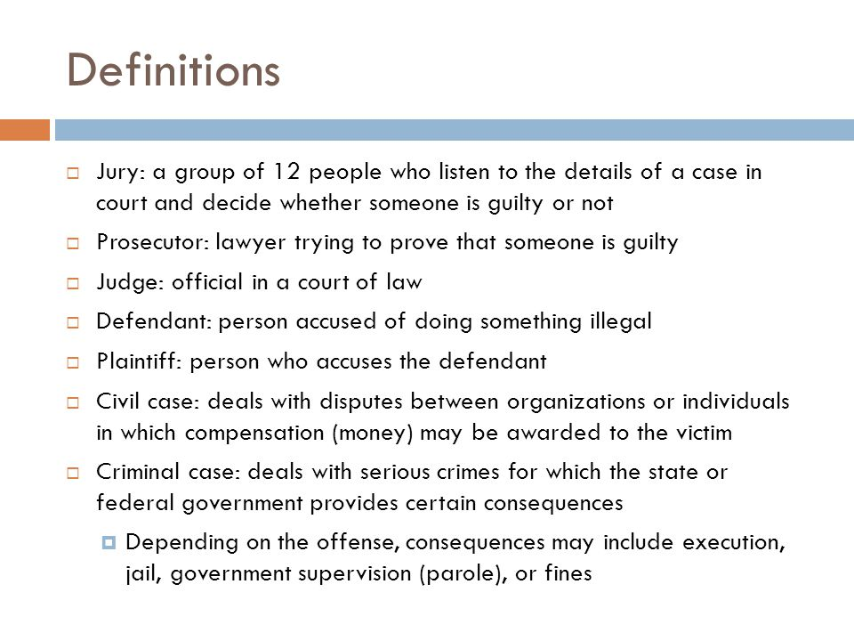 Definitions Jury: a group of 12 people who listen to the details of a case in court and decide whether someone is guilty or not.