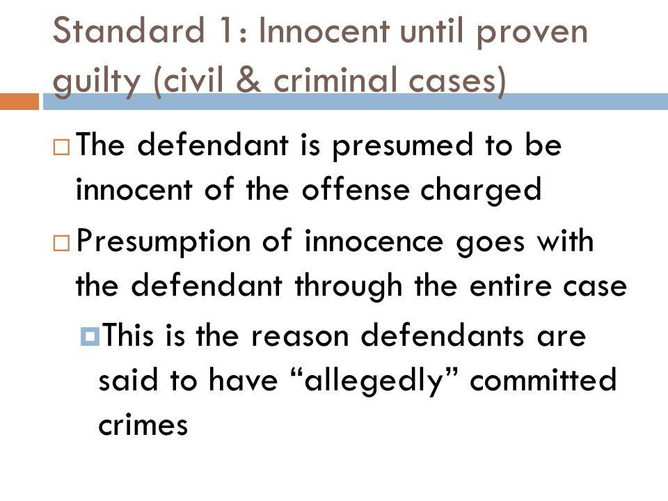 Standard 1: Innocent until proven guilty (civil & criminal cases)