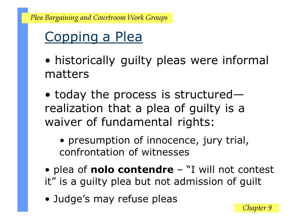 Copping a Plea historically guilty pleas were informal matters