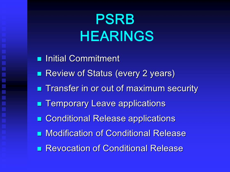 PSRB HEARINGS Initial Commitment Review of Status (every 2 years)