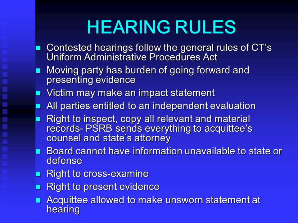 HEARING RULES Contested hearings follow the general rules of CT's Uniform Administrative Procedures Act.