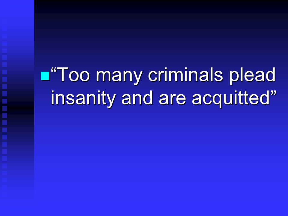 Too many criminals plead insanity and are acquitted