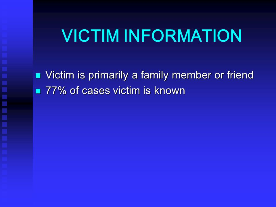 VICTIM INFORMATION Victim is primarily a family member or friend