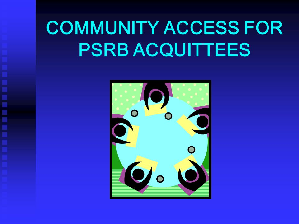 COMMUNITY ACCESS FOR PSRB ACQUITTEES