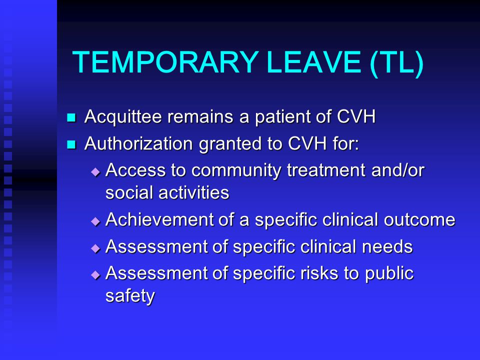 TEMPORARY LEAVE (TL) Acquittee remains a patient of CVH