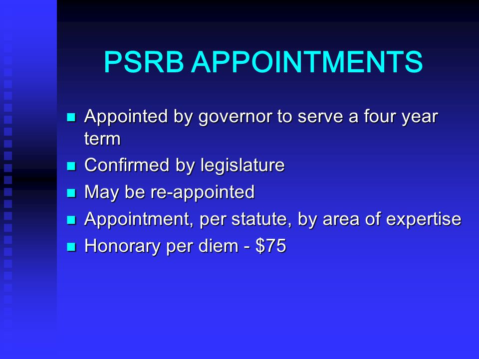 PSRB APPOINTMENTS Appointed by governor to serve a four year term