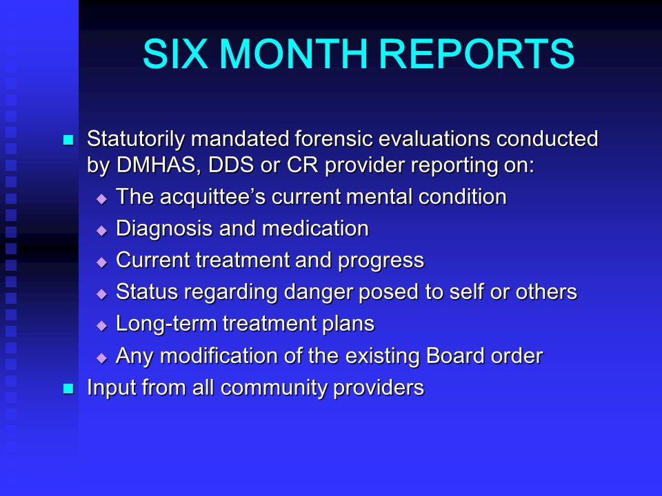 SIX MONTH REPORTS Statutorily mandated forensic evaluations conducted by DMHAS, DDS or CR provider reporting on: