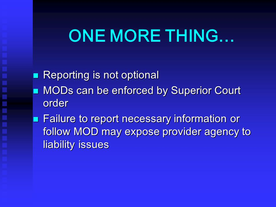 ONE MORE THING… Reporting is not optional