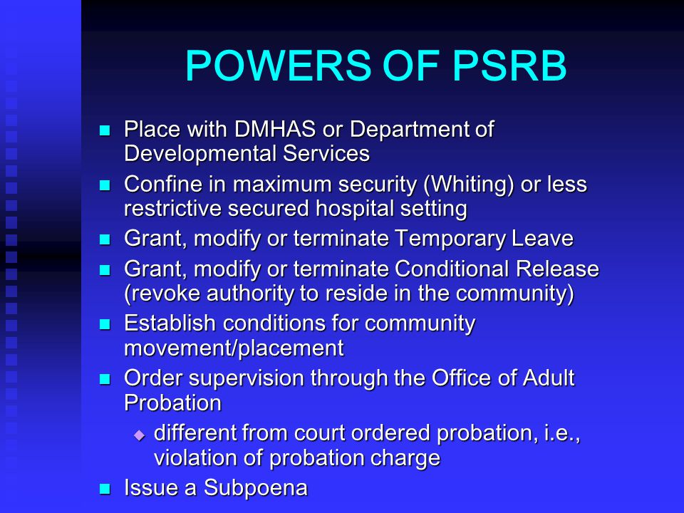 POWERS OF PSRB Place with DMHAS or Department of Developmental Services.