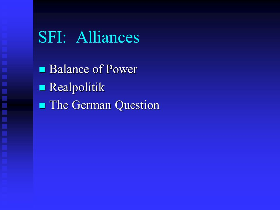 SFI: Alliances Balance of Power Realpolitik The German Question