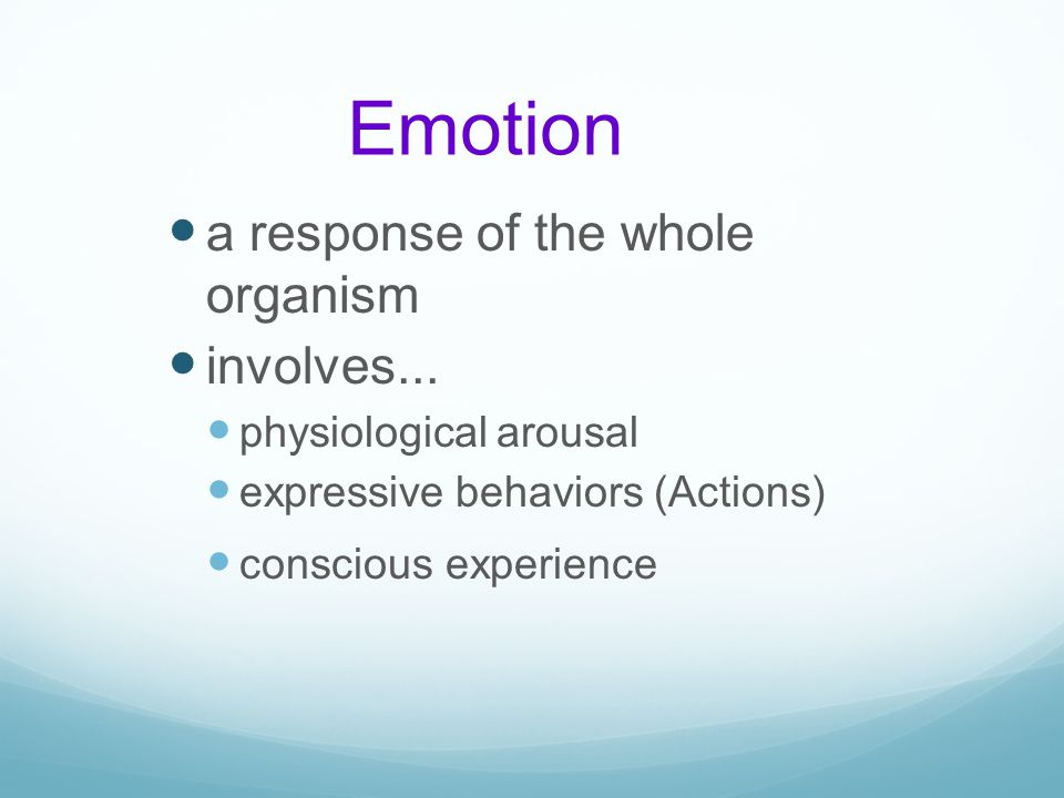 Emotion a response of the whole organism involves...